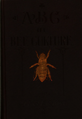 The ABC of bee culture: a cyclopaedia of every thing pertaining to the care of the honeybees