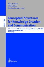 Conceptual Structures for Knowledge Creation and Communication: 11th International Conference on Conceptual Structures, ICCS 2003, Dresden, Germany, July 21-25, 2003, Proceedings