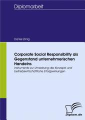 Corporate Social Responsibility als Gegenstand unternehmerischen Handelns: Instrumente zur Umsetzung des Konzepts und betriebswirtschaftliche Erfolgswirkungen