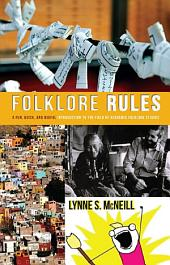 Folklore Rules: A Fun, Quick, and Useful Introduction to the Field of Academic Folklore Studies