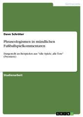 """Phraseologismen in mündlichen Fußballspielkommentaren: Dargestellt an Beispielen aus """"Alle Spiele, alle Tore"""" (Premiere)"""