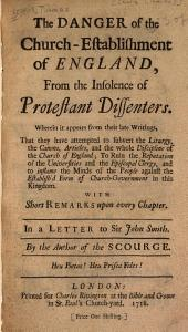 The Danger of the Church-establishment of England, from the Insolence of Protestant Dissenters ...: With Short Remarks Upon Every Chapter. In a Letter to Sir John Smith