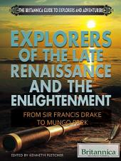 Explorers of the Late Renaissance and the Enlightenment: From Sir Francis Drake to Mungo Park