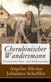 Cherubinischer Wandersmann (Geistreiche Sinn- und Schlussreime) - Vollständige Ausgabe: Mystische und religiöse Gedichte