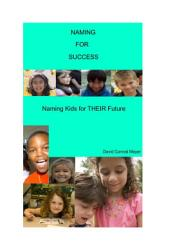 Naming For Success Naming Kids For Their Future Book PDF