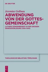 Abwendung von der Gottesgemeinschaft: Luthers Sündenbegriff in der Großen Genesisvorlesung (1535-1545)