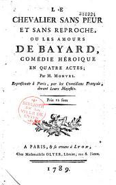 Le Chevalier sans peur et sans reproche, ou les Amours de Bayard: Comédie héroïque en quatre actes