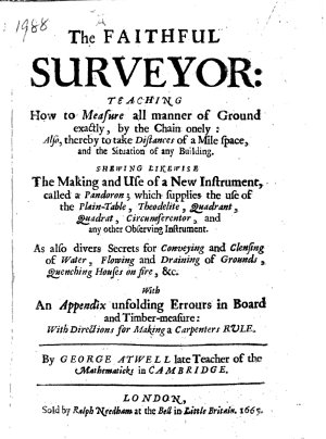 The Faithful Surveyor  Teaching how to Measure All Manner of Ground Exactly     With an Appendix Unfolding Errours in Board and Timber measure  Etc
