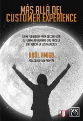 Más allá del customer experience: La metodología para decodificar el fenómeno humano que hace la diferencia en los negocias