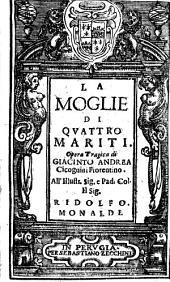 La moglie di quattro mariti. Opera tragica di Giacinto Andrea Cicognini fiorentino. All'illustr. ... Ridolfo Monaldi