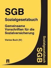 SGB - Sozialgesetzbuch Viertes Buch (IV) - Gemeinsame Vorschriften für die Sozialversicherung