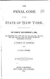 The Penal Code of the State of New York in Force December 1, 1882: As Amended by Laws of 1882, 1883, 1884, 1885, 1886, 1887, 1888, 1889, 1890, 1891 and 1892 : with Notes of Decisions to Date, a Table of Sources and a Full Index
