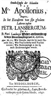 Ontdeckinghe der schanden van Mr. Apollonius, begaen in het excuseren van sijn ghedaen lasteren teghen Petr. Lansbergium: dat is d. Petri Lansbergii weder-antwoorde op de korte verantwoordinge van M. Apollonius