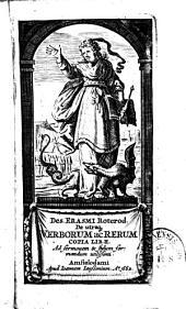 Erasmi,... De Utraque verborum ac rerum copia libri duo, ad sermonem et stylum formandum utilissimi