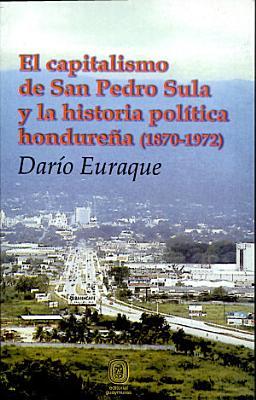 El capitalismo de San Pedro Sula y la historia pol  tica hondure  a  1870 1972