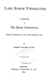 Lady Byron Vindicated: A History of the Byron Controversy, from Its Beginning in 1816 to the Present Time