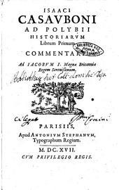 Isaaci Casauboni Ad Polybij Historiarum librum primum commentarii. Ad Iacobum 1. Magnae Britanniae regem serenissimum