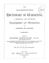 The Illustrated Dictionary of Gardening: A Practical and Scientific Encyclopedia of Horticulture for Gardeners and Botanists, Volume 4
