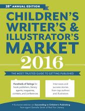 Children's Writer's & Illustrator's Market 2016: The Most Trusted Guide to Getting Published, Edition 28