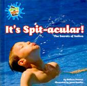 It's Spit-Acular!: The Secrets of Saliva