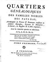 Quartiers généalogiques des familles nobles des Pays-Bas, accompagnés de preuves et remarques...