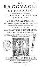 De' ragguagli di Parnaso del molto illust. & eccellentiss. sig. Traiano Boccalini romano. Centuria prima (-seconda). In questa quarta impressione aggiontoui cinquanta ragguagli, intitolati parte terza ..