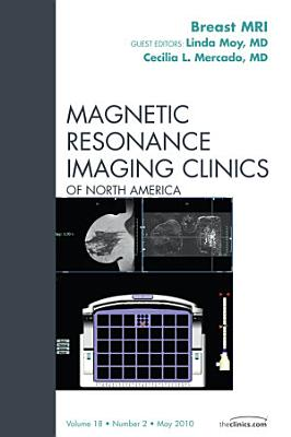Breast MRI  An Issue of Magnetic Resonance Imaging Clinics   E Book PDF