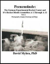 Peenemunde: The German Experimental Rocket Center and It´s Rocket Missile Assemblies A-1 Through A-12 Part 2 Volume 1