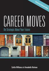 Career Moves: Be Strategic About Your Future (Revised and Enhanced Edition)