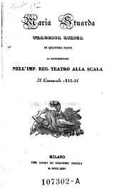 Maria Stuarda. Tragedia lirica in quatro parti. (Musica di Gaetano Donizetti)