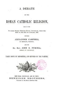 A Debate on the Roman Catholic Religion     between   and the Rev  John B  Purcell PDF