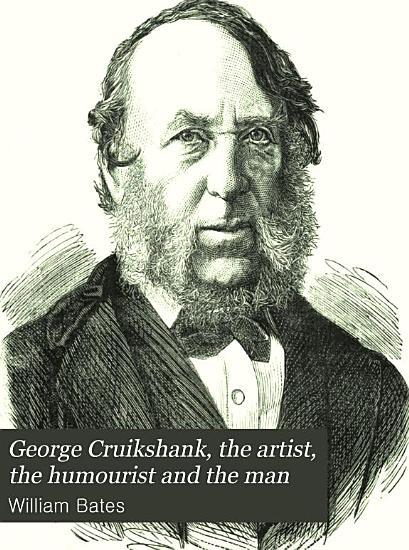 George Cruikshank  the artist  the humourist and the man PDF