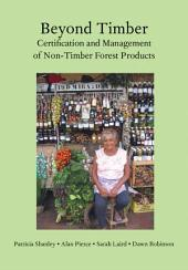 Beyond Timber: Certification and Management of Non-timber Forest Products