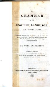 A Grammar of the English Language, in a Series of Letters: Intended for the Use of Schools and of Young Persons in General; But More Especially for the Use of Soldiers, Sailors, Apprentices, and Plough-boys
