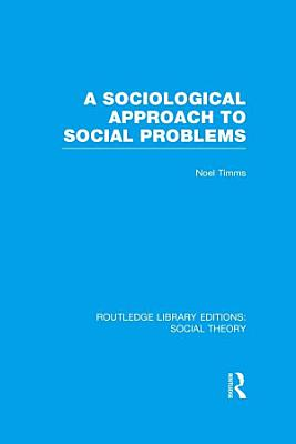 A Sociological Approach to Social Problems  RLE Social Theory