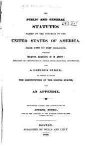 The Public and General Statutes Passed by the Congress of the United States of America: From 1789 to 1827 Inclusive, Whether Expired, Repealed, Or in Force : Arranged in Chronological Order, with Marginal References, and a Copious Index : to which is Added the Constitution of the United States, and an Appendix, Volume 3