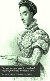 Lives of the queens of Scotland and English princesses connected with the royal succession of Great Britain. By A. [and E.] Strickland