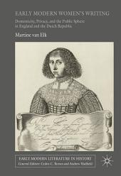 Early Modern Women's Writing: Domesticity, Privacy, and the Public Sphere in England and the Dutch Republic