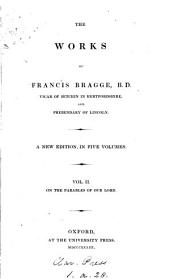 The Works of Francis Bragge ...