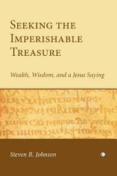Seeking the Imperishable Treasure: Wealth, Wisdom and a Jesus Saying
