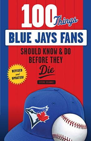 100 Things Blue Jays Fans Should Know   Do Before They Die PDF
