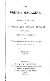 The British Magazine and Monthly Register of Religious and Ecclesiastical Information, Parochial History, and Documents Respecting the State of the Poor, Progress of Education, Etc: Volume 15