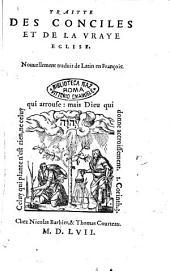 Traitte des conciles et de la vraye Eglise. Nouuellement traduit de Latin en François