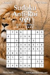 Sudoku Anti-Roi 9x9 - Facile à Diabolique - Volume 1 - 276 Grilles