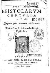 Iusti Lipsii Epistolarum centuriae duae...His iuncta est eiusdem Institutio epistolica