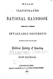 Well's Illustrated National Hand-book: Embracing Numerous Invaluable Documents Connected with the Political History of America
