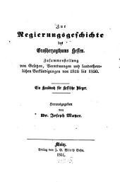 Zur Regierungsgeschichte des Großherzogthums Hessen: Zusammenstellung von Gesetzen, Verordnungen u. landesherrlichen Verkündigungen