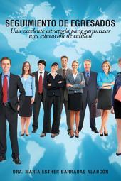 Seguimiento De Egresados: Una Excelente Estrategía Para Garantizar Una Educación De Calidad