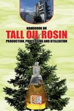 Handbook on Tall Oil Rosin Production, Processing and Utilization