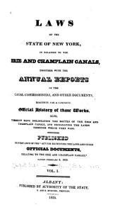 Laws of the State of New York, in Relation to the Erie and Champlain Canals: Together with the Annual Reports of the Canal Commission Ers, and Other Documents Requisite for a Complete Official History of Those Works. Also, Correct Maps Delineating the Routes of the Erie and Champlain Canals, and Designating the Lands Through which They Pass...